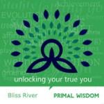 bliss river primal wisdom